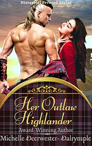 Her Outlaw Highlander : A Steamy and Exciting Scottish Historical Romance