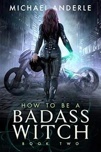 How To Be A Badass Witch: Book Two