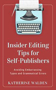 Insider Editing tips for Self-Publishers: Avoiding Embarrassing Typos and Grammatical Errors