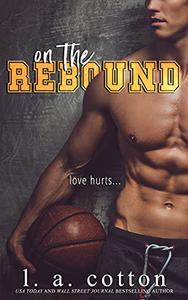 On The Rebound: An Enemies-to-Lovers Sports Romance