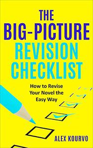 The Big-Picture Revision Checklist: How to Revise Your Novel the Easy Way