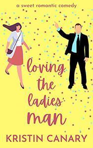 Loving the Ladies' Man: A Sweet Romantic Comedy