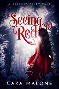 Seeing Red: A Contemporary Red Riding Hood Lesbian Romance