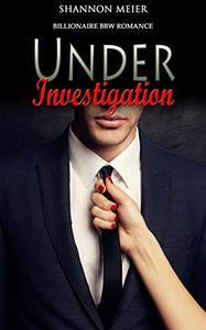 Under Investigation: Billionaire BBW Romance