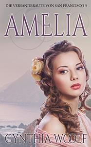 AMELIA,  Die Versandbräute von San Francisco, Buch 5