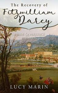 The Recovery of Fitzwilliam Darcy: A Pride & Prejudice Variation