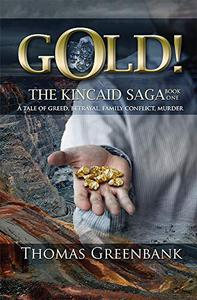 GOLD!: The Kincaid Saga, Book 1.