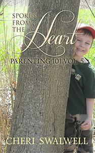 Spoken from the Heart: Parenting 101 Vol. 5