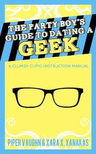 The Party Boy's Guide to Dating a Geek