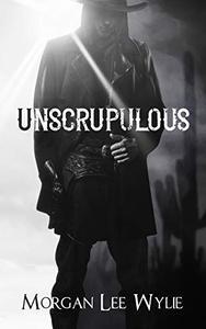 Unscrupulous: A Western Romance and Adventure Novel