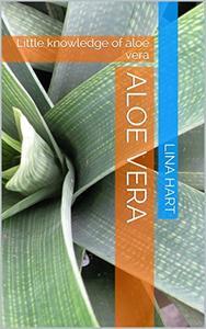 Aloe vera: Little knowledge of aloe vera