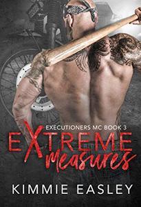 Extreme Measures: A sexy Executioners MC novel