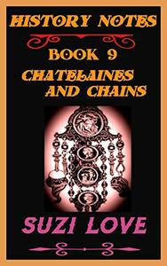 Chatelaines and Chains: History Notes Book 9
