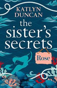 The Sisters' Secrets: Rose