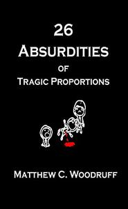 26 Absurdities of Tragic Proportions: Unusual and Enjoyable Tales