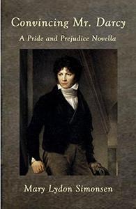 Convincing Mr. Darcy: A Pride and Prejudice Novella