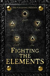 Fighting The Elements : An Elemental Anthology