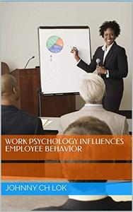 Work Psychology Influences Employee Behavior