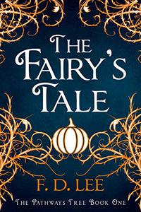 The Fairy's Tale: A Novel For People Who Don't Trust Fairy Tales