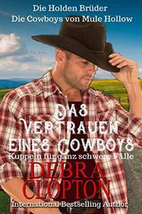 Das Vertrauen eines Cowboys: Kuppeln für ganz schwere Fälle (Die Holden Brüder – Die Cowboys von Mule Hollow 2)