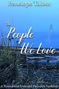 The People We Love: A Paranormal Pride and Prejudice Variation