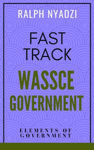 Fast Track WASSCE Government: Elements of Government