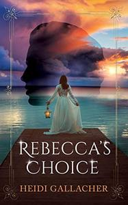 Rebecca's Choice: A compelling, historical Victorian romance.