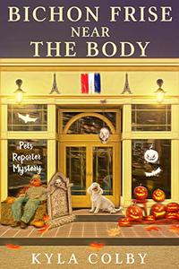 Bichon Frise Near the Body: A Humorous Cozy Mystery for Animal Lovers