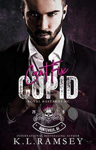 Can't Fix Cupid (Royal Bastards MC: Huntsville Chapter Book 3): Royal Bastards MC: Huntsville Chapter