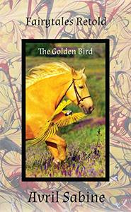 Fairytales Retold: The Golden Bird