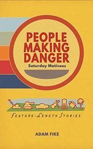 PEOPLE MAKING DANGER: Saturday Matinees