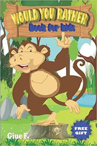WOULD YOU RATHER Book for kids: Game book with Challenging Choices and Hilarious Situations, with 220 Trivia questions that All Kids Will Love