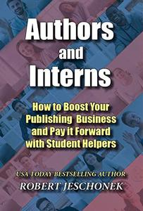Authors and Interns: How to Boost Your Publishing Business and Pay It Forward with Student Helpers