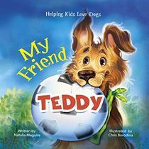 My Friend Teddy: Helping Kids Love Dogs