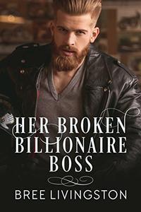 Her Broken Billionaire Boss: A Billionaire Romance Book Three