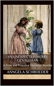 An Unexpected Merry Gentleman: A Pride and Prejudice Christmas Novella