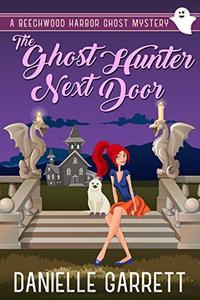 The Ghost Hunter Next Door: A Beechwood Harbor Ghost Mystery