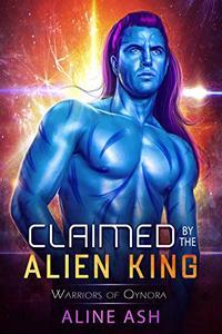 Claimed by the Alien King: A Sci-Fi Alien Romance