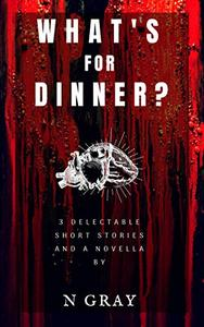 What's for Dinner?: A collection of short stories