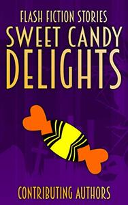 Sweet Candy Delights: Flash Fiction Stories