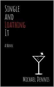 Single and Loathing It: A Novel