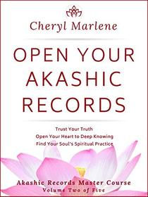 Open Your Akashic Records: Trust Your Truth, Open Your Heart to Deep Knowing, and Find Your Soul's Spiritual Practice