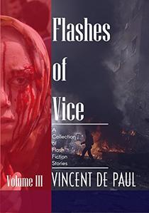 Flashes of Vice: Vol III: A Collection of Flash Fiction Stories