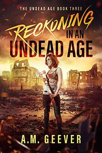 Reckoning in an Undead Age: A Zombie Apocalypse Survival Adventure