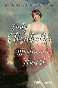 Lady Elizabeth's Affectionate Heart: A Pride and Prejudice Alternative Story