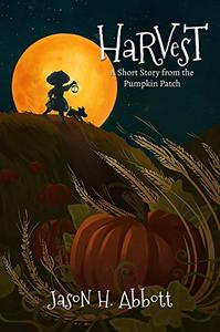 Harvest: A Short Story from the Pumpkin Patch
