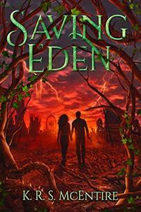 Saving Eden: A YA Dystopian / Post-Apocalyptic Adventure