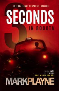 3 Seconds in Bogotá: A page-turning suspense thriller. A TRUE STORY.