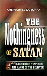 The Nothingness Of Satan: The deadliest weapon in the hands of the believer