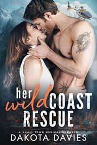 Her WIld Coast Rescue: A Small Town Medical Romance